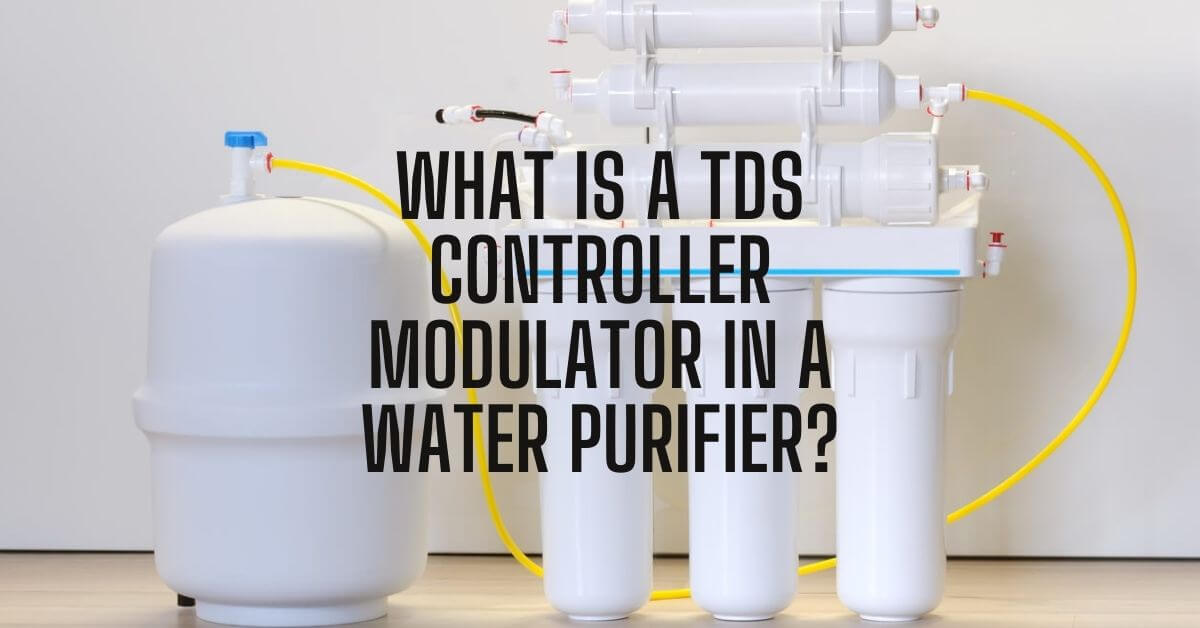 What is a TDS Controller Modulator in a Water purifier 2021