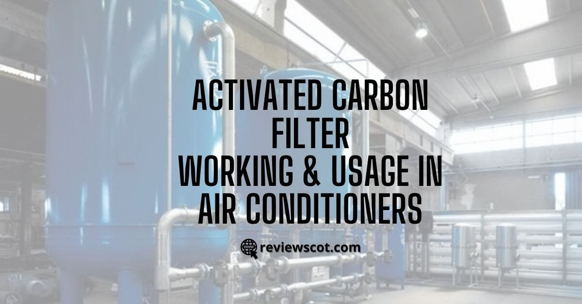 Activated Carbon Filter Working & Usage