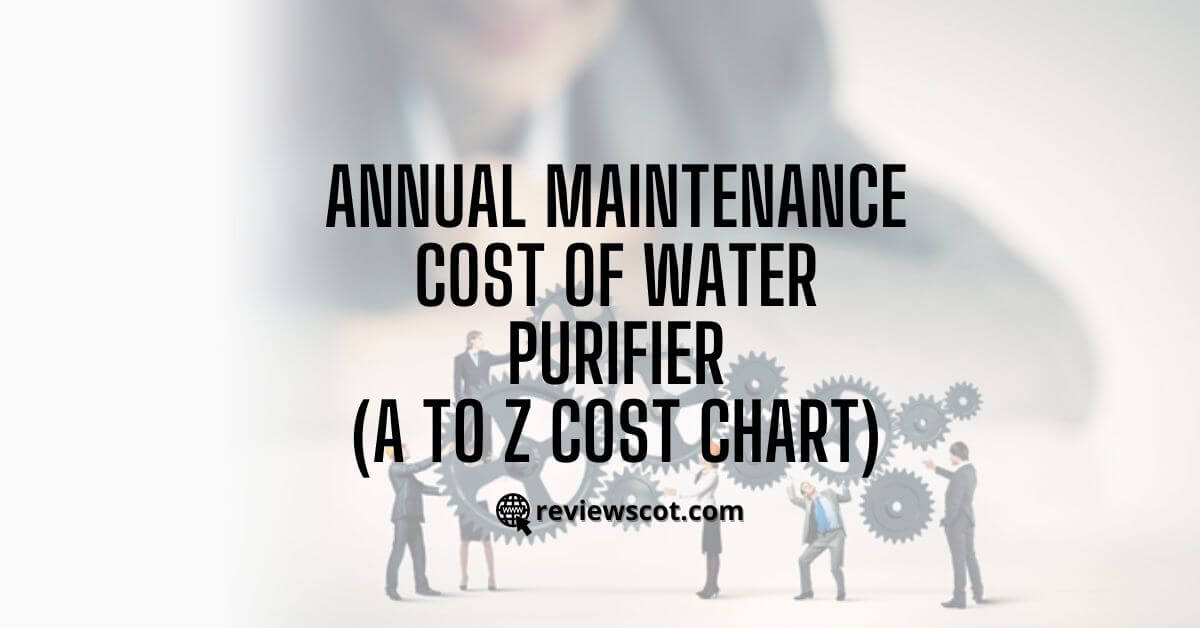 Annual Maintenance Cost of Water Purifier