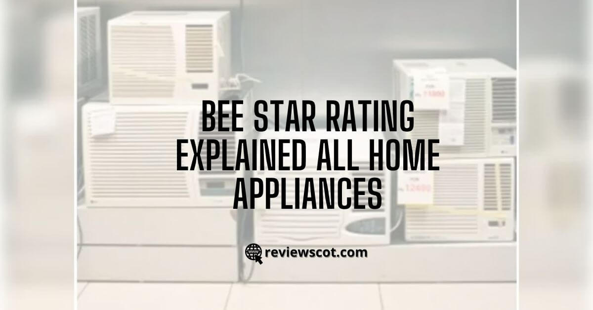 BEE Star Rating - Explained All Home Appliances