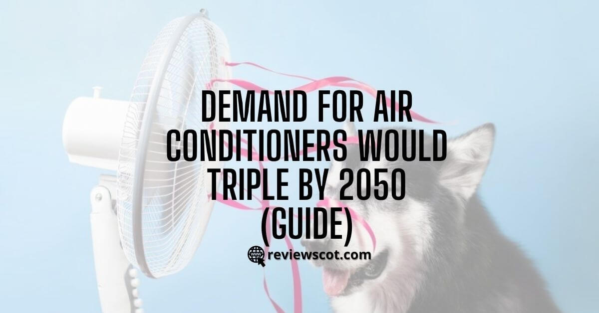 Demand for Air Conditioners would triple by 2050