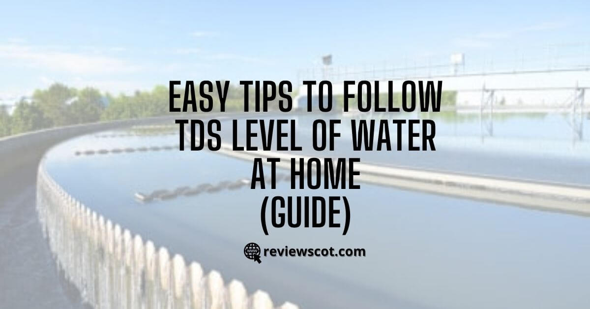 Easy Tips to Follow TDS Level of Water at Home