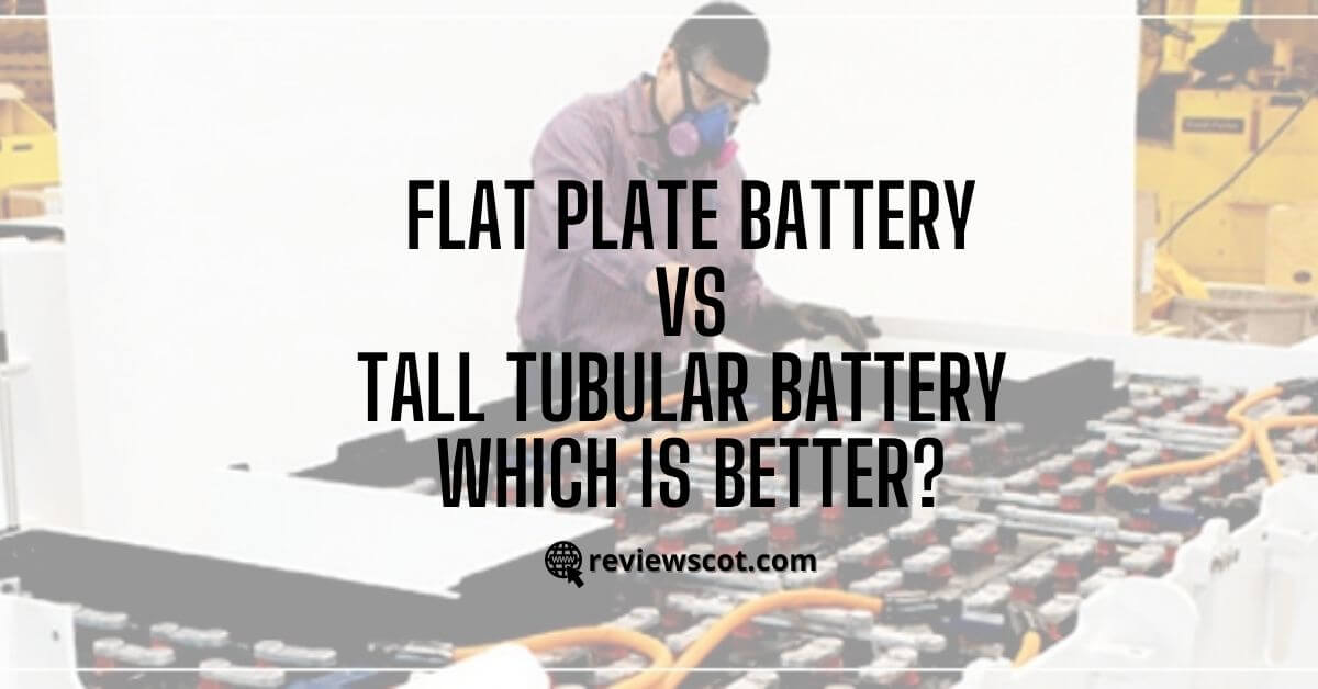 Flat Plate Battery vs Tall Tubular Battery Which is better (Guide)