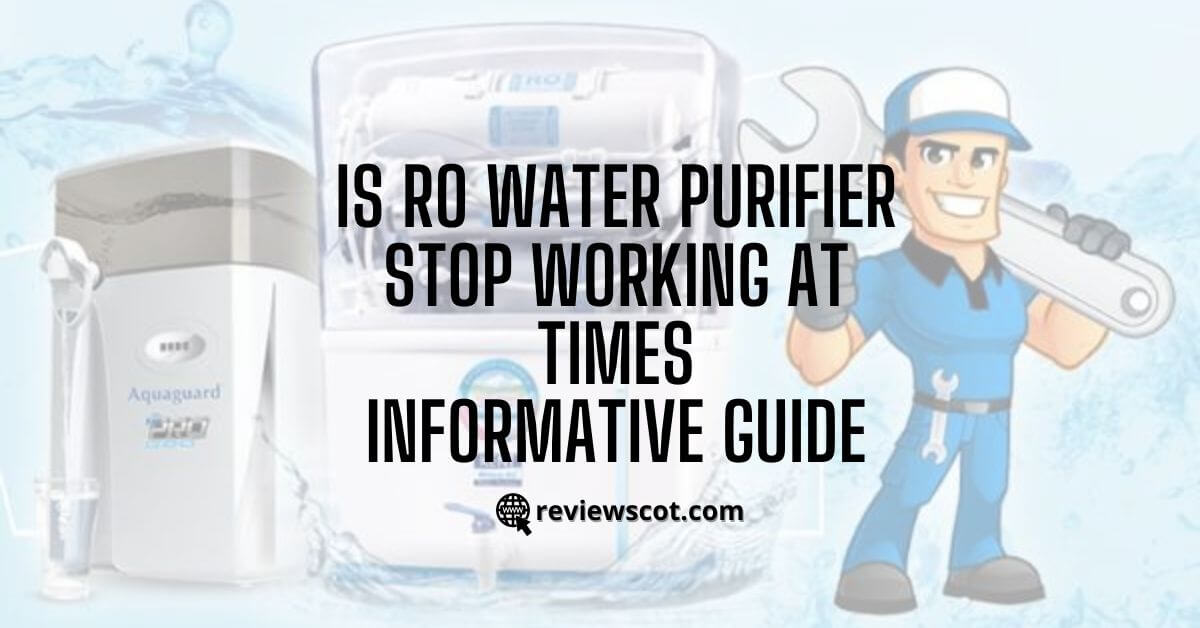 Is RO Water Purifier Stop Working At Times