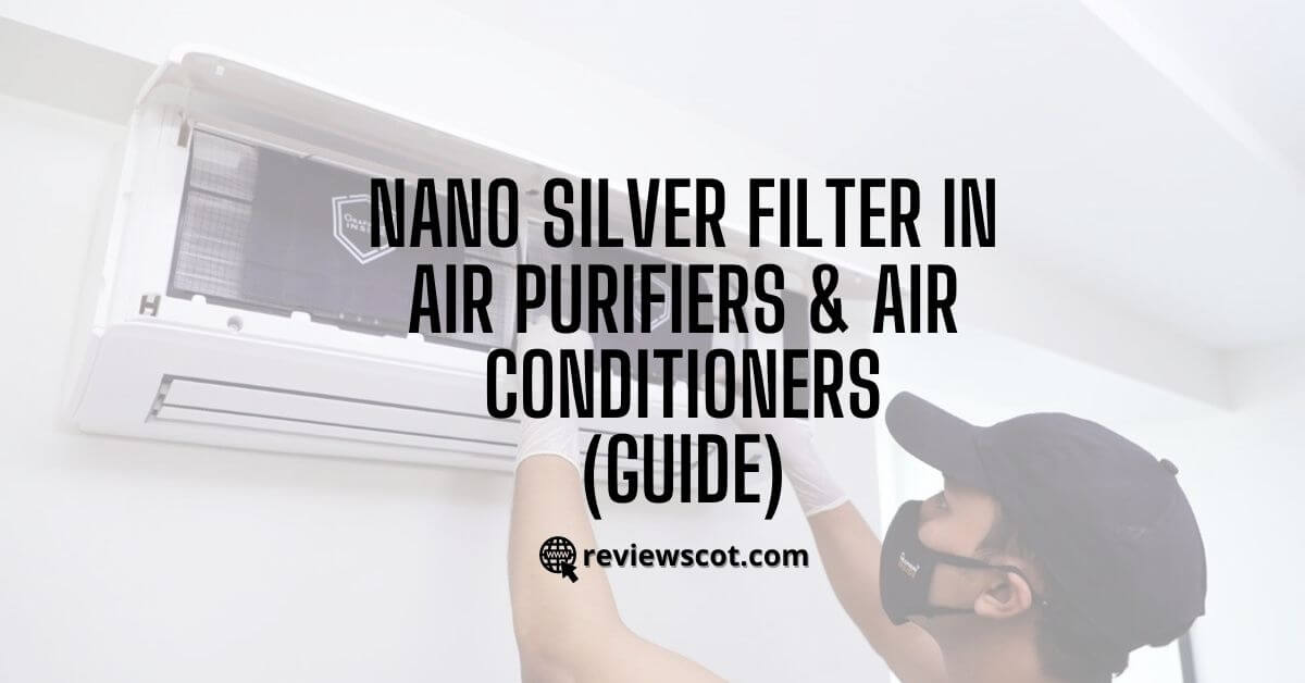 Nano Silver Filter in Air Purifiers & Air Conditioners