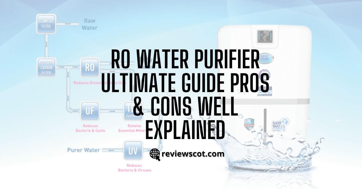 RO Water Purifier Ultimate Guide Pros & Cons Well Explained
