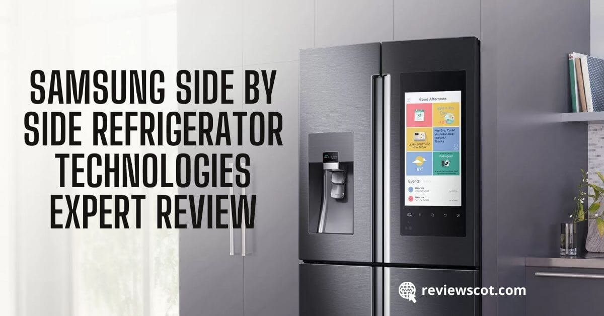 Samsung Side By Side Refrigerator Technologies Expert Review